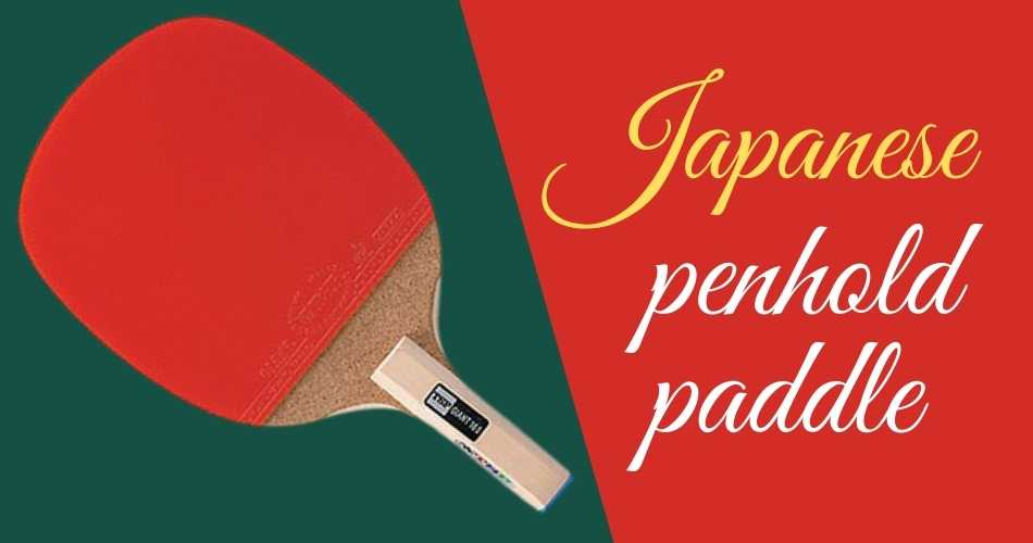 Best Japanese Penhold Paddle Reviews