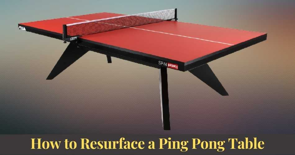 How to Resurface a Ping Pong Table